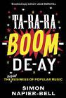 Ta-ra-ra-boom-de-ay: The Dodgy Business of Popular Music by Simon Napier-Bell (Hardback, 2014)