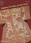 Indian Textiles in the East: From Southeast Asia to Japan by John Guy (Paperback, 2009)