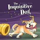 The Inquisitive Dog 9781453585924 by Bernadette Nelson Book