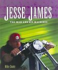 Jesse James : The Man and His Machines by Mike Seate (2003, Hardcover, Revised)
