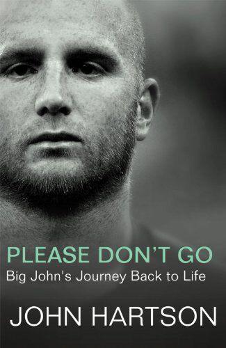 Please Don't Go: Big John's Journey Back to Life By John Hartson. 9781845966805