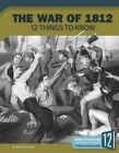 The War of 1812: 12 Things to Know by Bonnie Hinman (Paperback / softback, 2016)