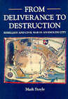 From Deliverance to Destruction: Rebellion and Civil War in an English City by Mark Stoyle (Paperback, 1996)