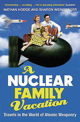 1 of 1 - (Good)-A Nuclear Family Vacation: Travels in the World of Atomic Weaponry (Paper