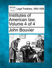Institutes of American Law. Volume 4 of 4 by John Bouvier (Paperback / softback, 2010)