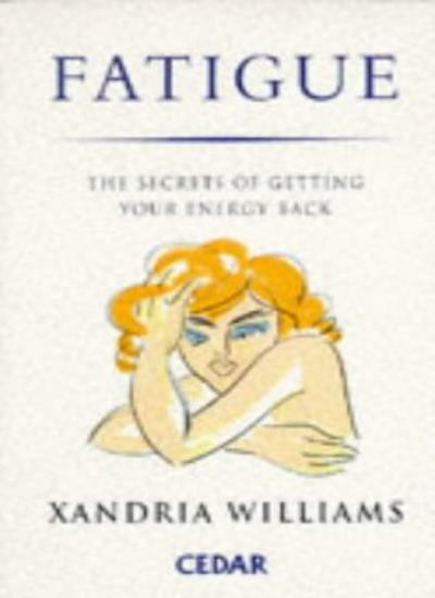 Fatigue: The Secret of Getting Your Energy Back,Xandria Williams