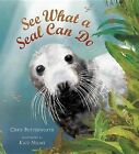 See What a Seal Can Do by Chris Butterworth (Hardback, 2013)