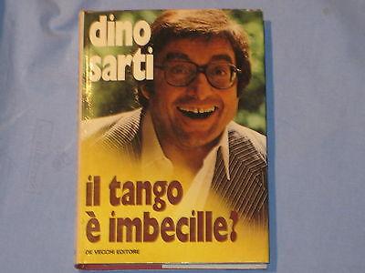 DINO SARTI - IL TANGO E' IMBECILLE? - De Vecchi Editore - autografato (E1)