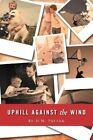 Uphill Against The Wind by D W Pattan 9781468557787 Paperback 2012