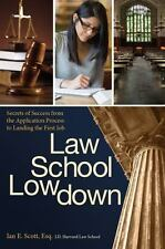 Law School Lowdown: Secrets of Success from the Application Process to Landing t