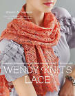 Wendy Knits Lace: Essential Techniques and Patterns for Irresistible Everyday Lace by Wendy D. Johnson (Paperback, 2011)