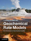 Geochemical Rate Models: An Introduction to Geochemical Kinetics by J. Donald Rimstidt (Hardback, 2013)