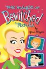 The Magic of Bewitched Trivia by Gina Marie Meyers 9780595447442