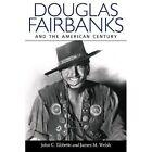 Douglas Fairbanks: And the American Century by John Tibbetts, James Welsh (Hardback, 2014)