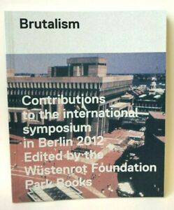 Brutalism: Contributions to the International Symposium in Berlin 2012 Wustenrot