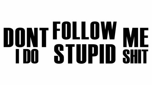 Don/'t Follow me I Do S*it Sticker Buy 3 Get 5 Buy 2 Get 3 Buy 5 Get 10