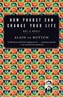 How Proust Can Change Your Life by De Botton Alain (Paperback, 2004)