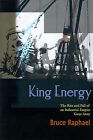 King Energy: The Rise and Fall of an Industrial Empire Gone Awry by Bruce Raphael (Paperback / softback, 2000)