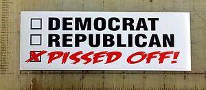 Pissed Off Republican Democrat anti political bumper sticker