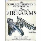 The Complete Illustrated Encyclopedia of the World's Firearms by Ian V. Hogg (1980, Hardcover)