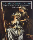 Adelaide Labille-Guiard: Artist in the Age of Revolution by Laura Auricchio (Hardback, 2009)