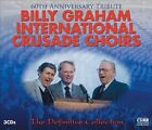 The Billy Graham International Crusade Choirs: The Definitive Collection (60th Anniversary Tribute) [Box] by Various Artists (CD, Aug-2011, 3 Discs, Curb)