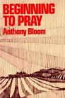 Beginning to Pray by Anthony Bloom (Paperback, 1994)