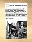 An Essay Towards a Definition of Animal Vitality; Read at the Theatre, Guy's Hospital, January 26, 1793; In Which Several of the Opinions of the Celebrated John Hunter Are Examined and Controverted. by John Thelwall, ... by John Thelwall (Paperback / softback, 2010)