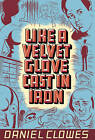 Like a Velvet Glove Cast in Iron by Daniel Clowes (Paperback, 1993)