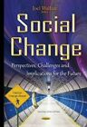 Social Change: Perspectives, Challenges & Implications for the Future by Nova Science Publishers Inc (Hardback, 2015)