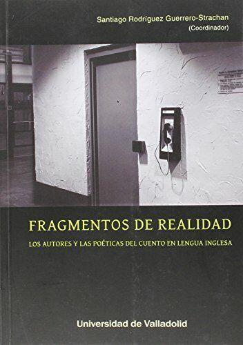 Fragmentos De Realidad. Los Autores Y Las Poéticas Del Cuento En Lengua Inglesa