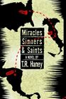 Miracles Sinners and Saints a Novel by T R Haney 1425956386 Authorhouse 2006