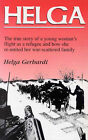 Helga: The True Story of a Young Woman's Flight as a Refugee and How She Re-united Her War-scattered Family by Helga Gerhardi (Paperback, 1993)