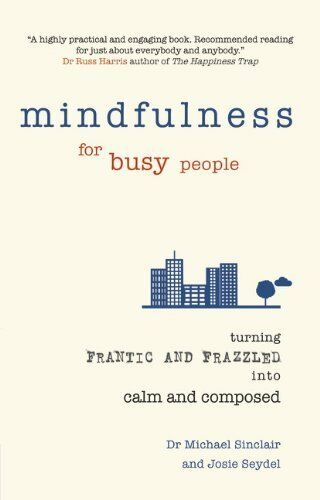 1 of 1 - Mindfulness for Busy People: Turning from Frantic and Frazzled into Calm and Co