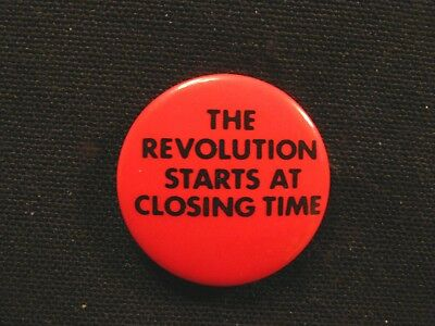 """HUMOROUS VINTAGE BADGE BUTTON PIN  """"THE REVOLUTION STARTS AT CLOSING TIME"""""""