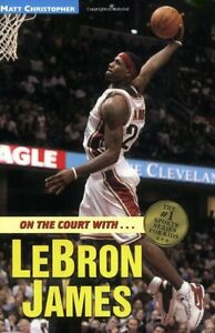 On the Court with...LeBron James (Matt Christopher Sports Biographies) by Matt C