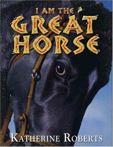 I am the Great Horse,Katherine Roberts
