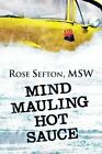 Mind Mauling Hot Sauce by Rose Sefton Msw (Paperback / softback, 2013)