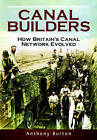 The Canal Builders: How Britain's Canal Network Evolved by Anthony Burton (Hardback, 2015)