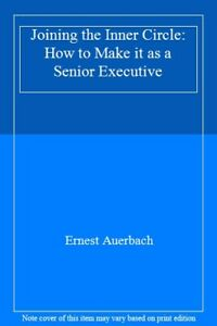 Joining-the-Inner-Circle-How-to-Make-it-as-a-Senior-Executive-Ernest-Auerbach