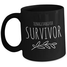 Funny Coffee Mug for Mom - Teenage Daughter Survivor - Mother Gift from Daughter