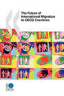 The Future of International Migration to OECD Countries by Organization for Economic Co-operation and Development (OECD) (Paperback, 2009)