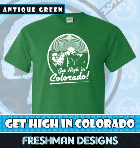 Get High In Colorado Graphic T shirt Weed-420-Adult Humor-Several Colors