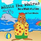 Willis the Walrus Has a Whale of a Time by Fraser Wheaton (Paperback / softback, 2012)