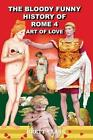 The Bloody Funny History of Rome 4 - Art of Love! by Brett A Clark (Paperback / softback, 2014)