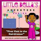 Little Bella's Adventure Series: First Visit to the Hairdresser by Lucretia Glover (Paperback / softback, 2016)