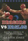 Dragons vs Eagles: Wales vs America in the Boxing Ring by Gareth Jones (Paperback, 2014)