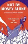 Not by Money Alone: The Economics of Physical Reality by Jane King, Malcolm Slesser (Paperback, 2002)
