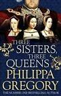 Three Sisters, Three Queens von Philippa Gregory (2016, Gebundene Ausgabe)