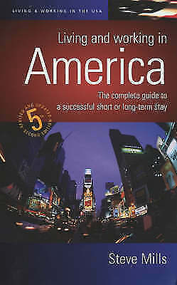 1 of 1 - LIVING AND WORKING IN AMERICA: THE COMPLETE GUIDE TO A SUCCESSFUL SHORT OR LONG-